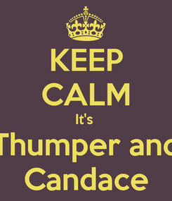 Poster: KEEP CALM It's  Thumper and Candace