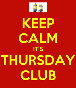 Poster: KEEP CALM IT'S THURSDAY CLUB