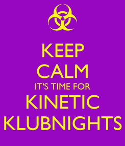 Poster: KEEP CALM IT'S TIME FOR KINETIC KLUBNIGHTS