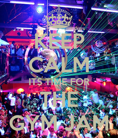 Poster: KEEP CALM ITS TIME FOR THE GYM JAM