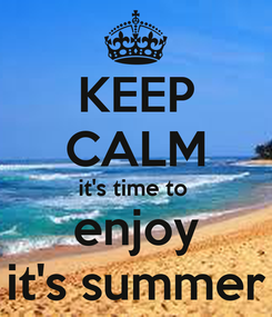 Poster: KEEP CALM it's time to  enjoy it's summer