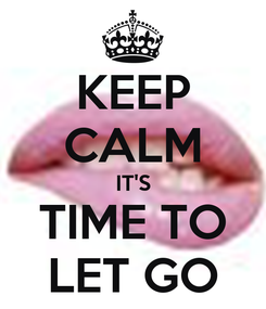 Poster: KEEP CALM IT'S TIME TO LET GO