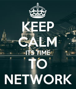 Poster: KEEP CALM ITS TIME TO NETWORK