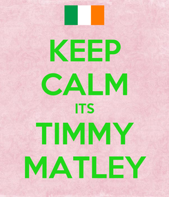 Poster: KEEP CALM ITS TIMMY MATLEY