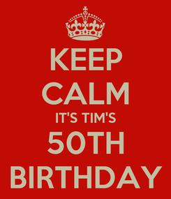 Poster: KEEP CALM IT'S TIM'S 50TH BIRTHDAY