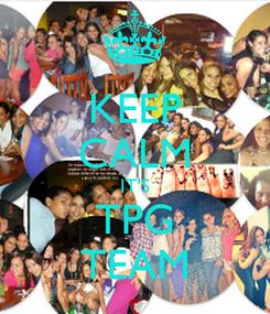 Poster: KEEP CALM IT'S TPG TEAM