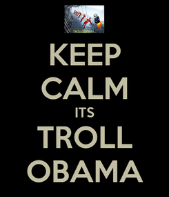 Poster: KEEP CALM ITS TROLL OBAMA