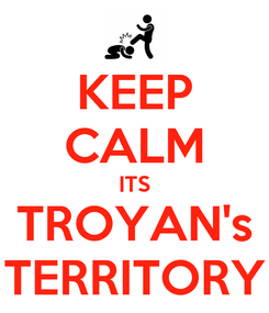 Poster: KEEP CALM ITS TROYAN's TERRITORY