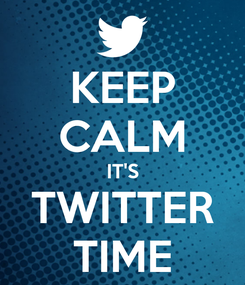 Poster: KEEP CALM IT'S TWITTER TIME