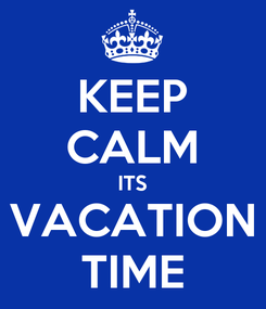 Poster: KEEP CALM ITS VACATION TIME