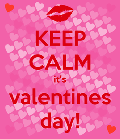Poster: KEEP CALM it's valentines day!