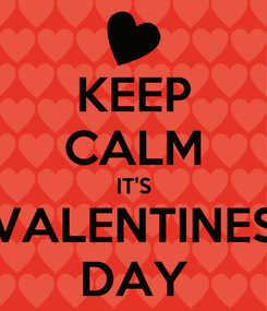 Poster: KEEP CALM IT'S VALENTINES DAY
