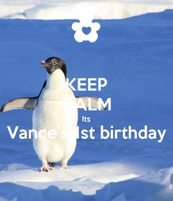 Poster: KEEP CALM Its Vance's 1st birthday