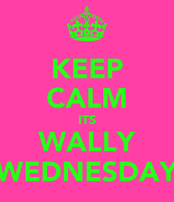 Poster: KEEP CALM ITS WALLY WEDNESDAY