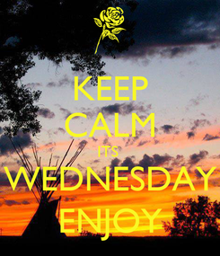 Poster: KEEP CALM ITS  WEDNESDAY ENJOY