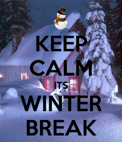 Poster: KEEP CALM ITS WINTER BREAK