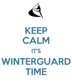 Poster: KEEP CALM IT'S WINTERGUARD TIME