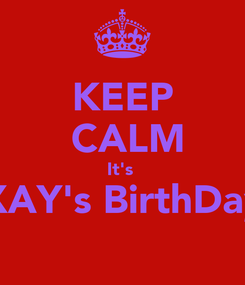 Poster: KEEP  CALM It's  XAY's BirthDay