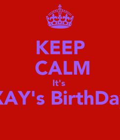 Poster: KEEP  CALM It's  XAY's BirthDay