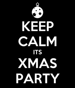 Poster: KEEP CALM ITS XMAS PARTY