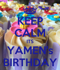 Poster: KEEP CALM ITS YAMEN's BIRTHDAY