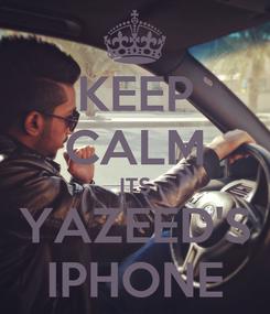Poster: KEEP CALM ITS YAZEED'S IPHONE