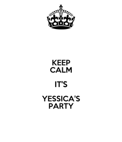 Poster: KEEP CALM IT'S YESSICA'S PARTY