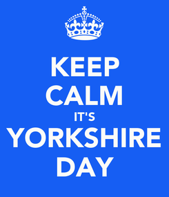 Poster: KEEP CALM IT'S YORKSHIRE DAY
