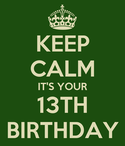 Poster: KEEP CALM IT'S YOUR 13TH BIRTHDAY