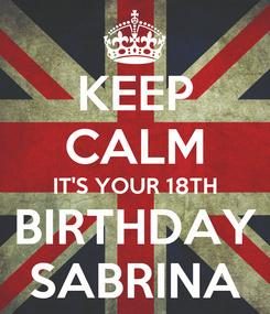 Poster: KEEP CALM IT'S YOUR 18TH BIRTHDAY SABRINA