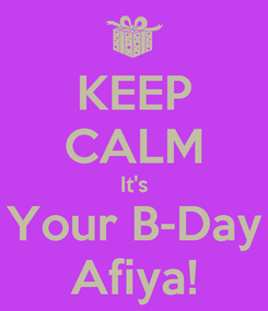 Poster: KEEP CALM It's Your B-Day Afiya!