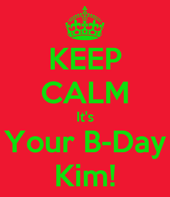 Poster: KEEP CALM It's Your B-Day Kim!