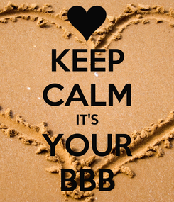 Poster: KEEP CALM IT'S YOUR BBB