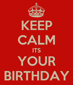 Poster: KEEP CALM ITS YOUR BIRTHDAY
