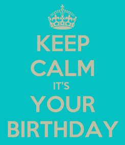 Poster: KEEP CALM IT'S  YOUR BIRTHDAY