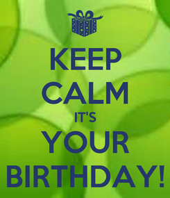 Poster: KEEP CALM IT'S YOUR BIRTHDAY!