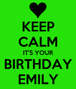 Poster: KEEP CALM IT'S YOUR BIRTHDAY EMILY
