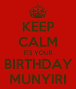 Poster: KEEP CALM ITS YOUR BIRTHDAY MUNYIRI