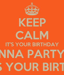 Poster: KEEP CALM IT'S YOUR BIRTHDAY WE GONNA PARTY SOON  LIKE IT'S YOUR BIRTHDAY...