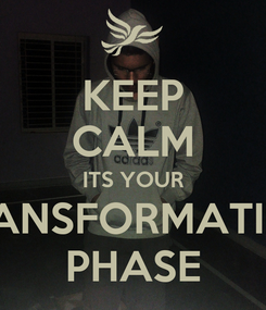 Poster: KEEP CALM ITS YOUR TRANSFORMATION PHASE