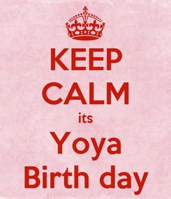 Poster: KEEP CALM its Yoya Birth day