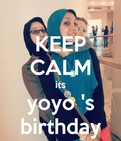 Poster: KEEP CALM its yoyo 's birthday