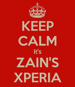 Poster: KEEP CALM It's ZAIN'S XPERIA