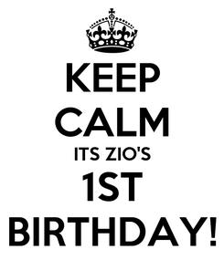 Poster: KEEP CALM ITS ZIO'S 1ST BIRTHDAY!