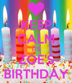 Poster: KEEP CALM ITS ZOE'S BIRTHDAY