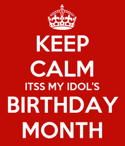Poster: KEEP CALM ITSS MY IDOL'S BIRTHDAY MONTH