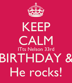 Poster: KEEP CALM ITts Nelson 33rd BIRTHDAY & He rocks!