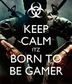 Poster: KEEP CALM ITZ BORN TO BE GAMER