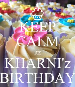 Poster: KEEP CALM itz KHARNI'z BIRTHDAY
