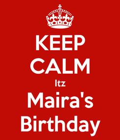 Poster: KEEP CALM Itz Maira's Birthday